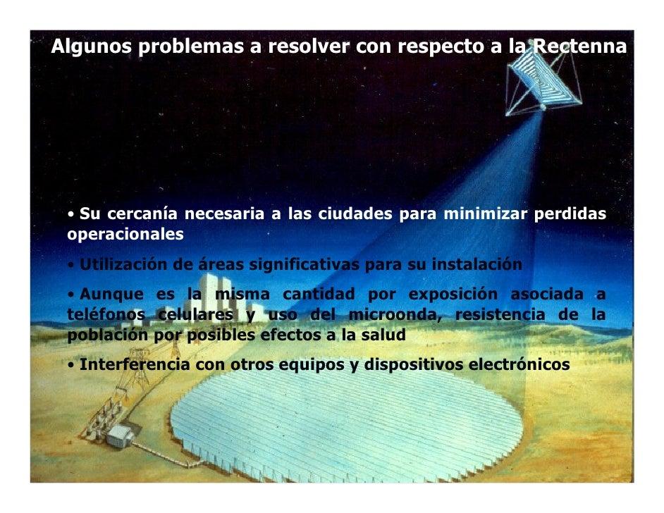 Algunos problemas a resolver con respecto a la Rectenna      • Su cercanía necesaria a las ciudades para minimizar perdida...
