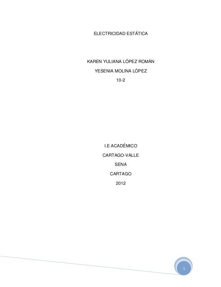 ELECTRICIDAD ESTÁTICAKAREN YULIANA LÓPEZ ROMÁN  YESENIA MOLINA LÓPEZ          10-2      I.E ACADÉMICO     CARTAGO-VALLE   ...