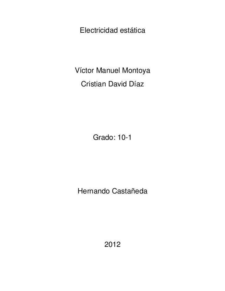 Electricidad estáticaVíctor Manuel Montoya Cristian David Díaz     Grado: 10-1Hernando Castañeda        2012