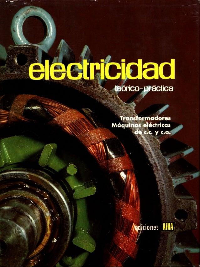 ELECTRICIDAD TEÓRICO-PRÁCTICA. Tomo 4. Transformadores. Máquinas eléctricas de c.c. y c.a. Lecciones 18 y 19