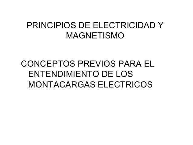 PRINCIPIOS DE ELECTRICIDAD Y MAGNETISMO CONCEPTOS PREVIOS PARA EL ENTENDIMIENTO DE LOS MONTACARGAS ELECTRICOS