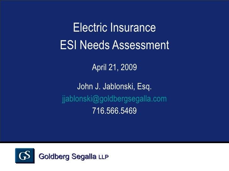 Electric Insurance ESI Needs Assessment April 21, 2009 John J. Jablonski, Esq. [email_address] 716.566.5469