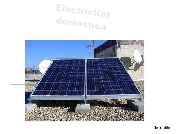 <ul><li>Electricitat domèstica </li></ul>Neil shuffle