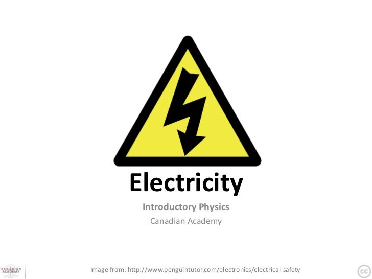 Electricity                 Introductory Physics                   Canadian AcademyImage from: http://www.penguintutor.com...