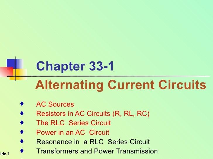Chapter 33-1 <ul><li>  Alternating Current Circuits </li></ul><ul><ul><li>AC Sources  </li></ul></ul><ul><ul><li>Resistors...
