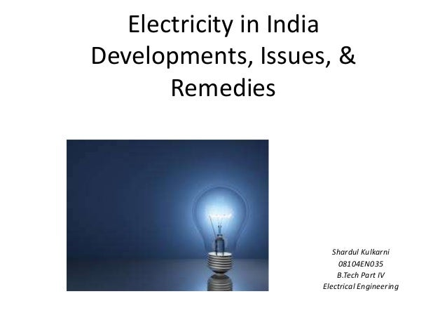 electricity problem in india There are many roadblocks in unleashing the full potential of india's power sector electricity is critical to fuel the economic growth of india the country is on the fast trajectory of development but to keep the momentum of growth high, availability of uninterrupted power supply is a must india.