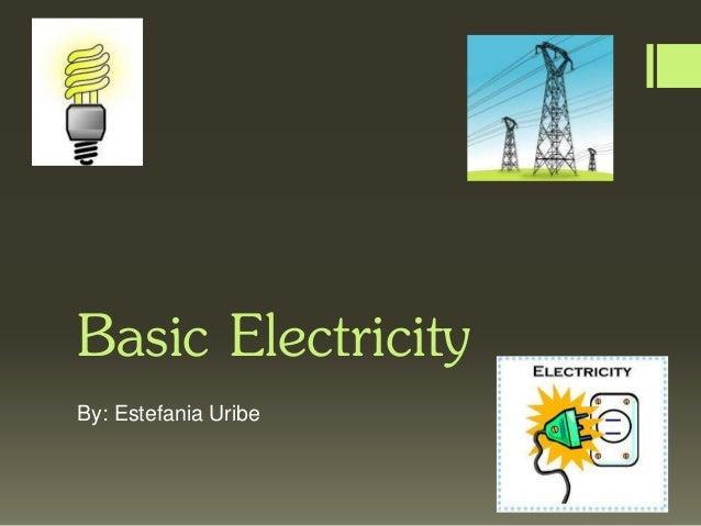 Basic Electricity By: Estefania Uribe