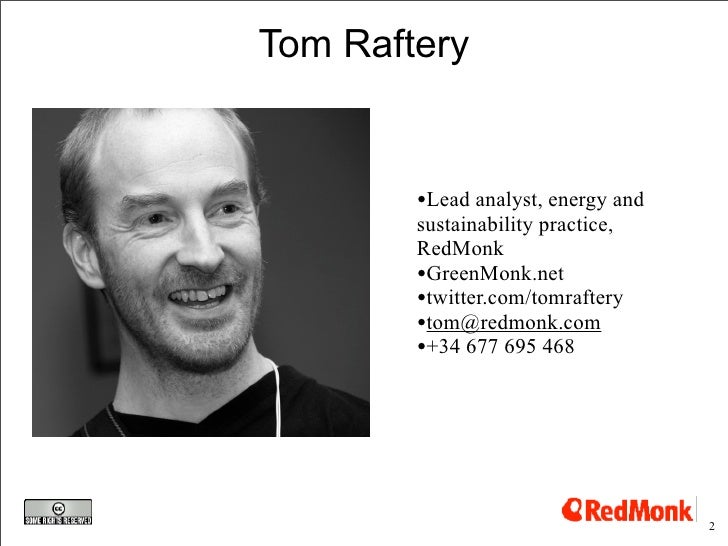 Tom Raftery           •Lead analyst, energy and         sustainability practice,         RedMonk         •GreenMonk.net   ...
