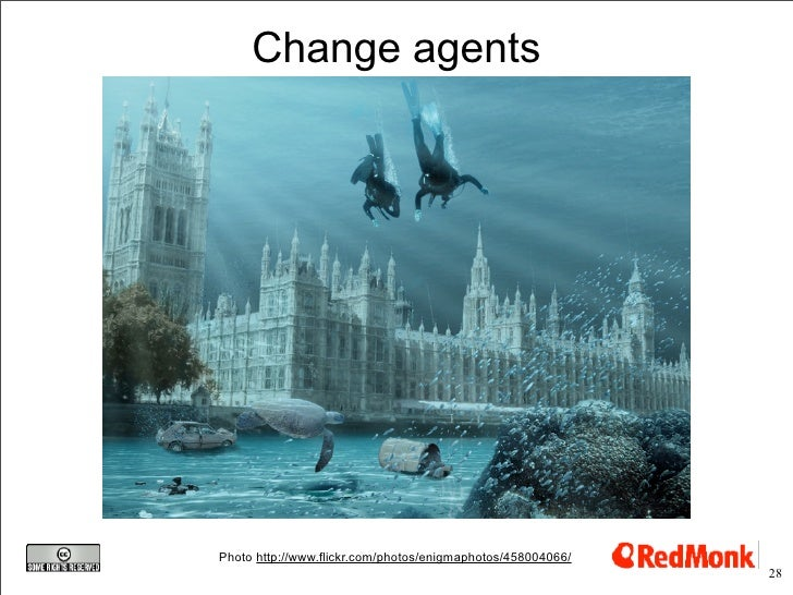Change agents     Photo http://www.flickr.com/photos/enigmaphotos/458004066/                                              ...