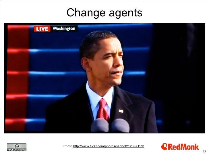Change agents     Photo http://www.flickr.com/photos/sshb/3212887119/                                                     ...
