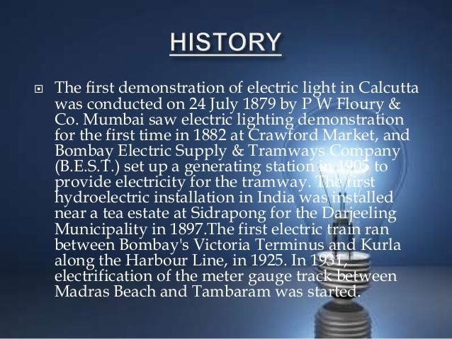  The first demonstration of electric light in Calcutta was conducted on 24 July 1879 by P W Floury & Co. Mumbai saw elect...