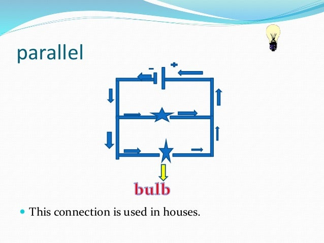 parallel   This connection is used in houses.