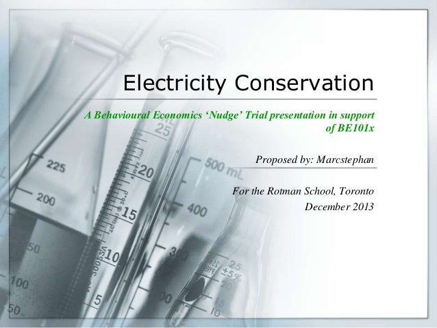 Electricity Conservation A Behavioural Economics 'Nudge' Trial presentation in support of BE101x Proposed by: Marcstephan ...