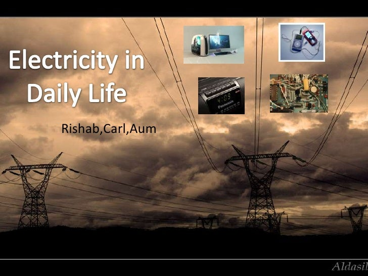 Electricity in Daily Life<br />Rishab,Carl,Aum<br />