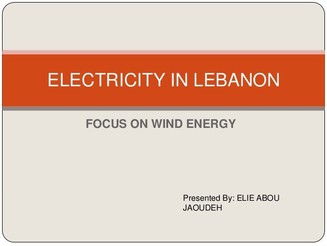ELECTRICITY IN LEBANON   FOCUS ON WIND ENERGY               Presented By: ELIE ABOU               JAOUDEH