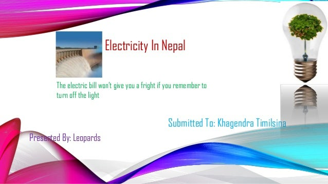 """Submitted To: Khagendra Timilsina Presented By: Leopards The electric bill won""""t give you a fright if you remember to turn..."""
