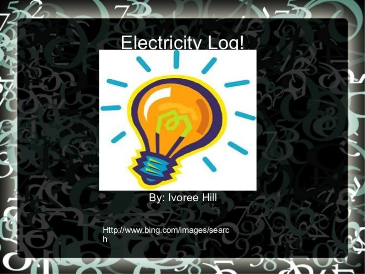 Electricity Log! By:  Ivoree  Hill Http ://www.bing.com/images/search