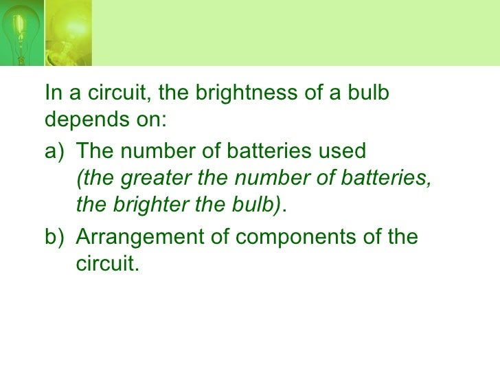 In a circuit, the brightness of a bulb depends on: a) The number of batteries used     (the greater the number of batterie...