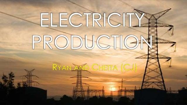 ELECTRICITY PRODUCTION RYAN AND CHETTA (CJ)