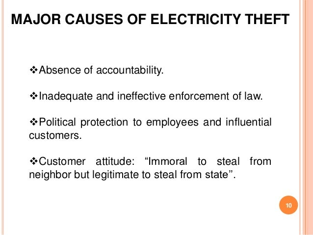MAJOR CAUSES OF ELECTRICITY THEFT  Absence of accountability.  Inadequate and ineffective enforcement of law.  Politica...
