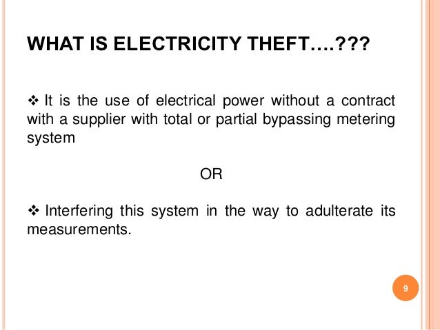 WHAT IS ELECTRICITY THEFT….??? It is the use of electrical power without a contractwith a supplier with total or partial ...