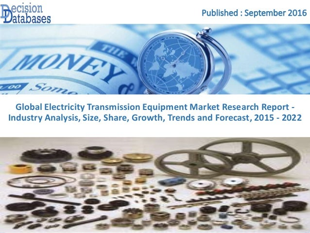 Published : September 2016 Global Electricity Transmission Equipment Market Research Report - Industry Analysis, Size, Sha...