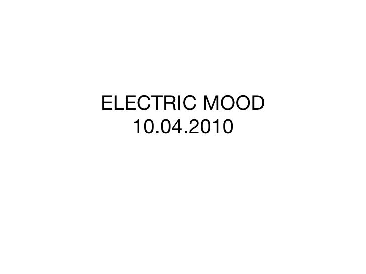 ELECTRIC MOOD 10.04.2010
