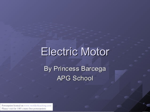 Electric Motor By Princess Barcega APG School  Powerpoint hosted on www.worldofteaching.com Please visit for 100's more fr...