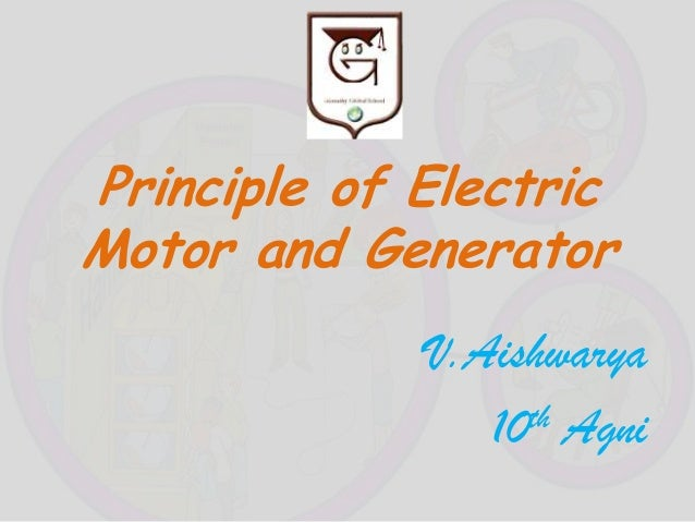 Principle of Electric Motor and Generator V.Aishwarya th Agni 10