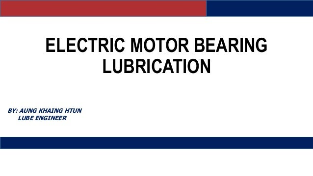 Electric Motor Bearing Lubrication By Aung