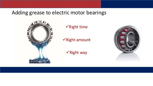 Over greasing motor bearings for Grease for electric motors