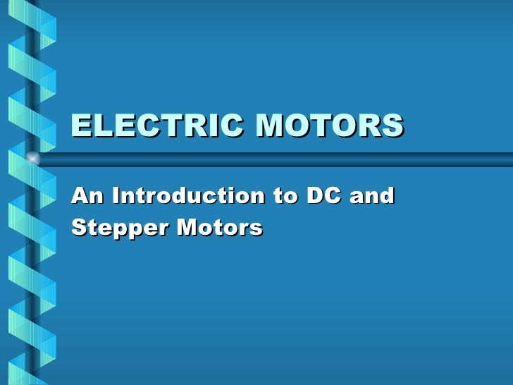 ELECTRIC MOTORS An Introduction to DC and Stepper Motors