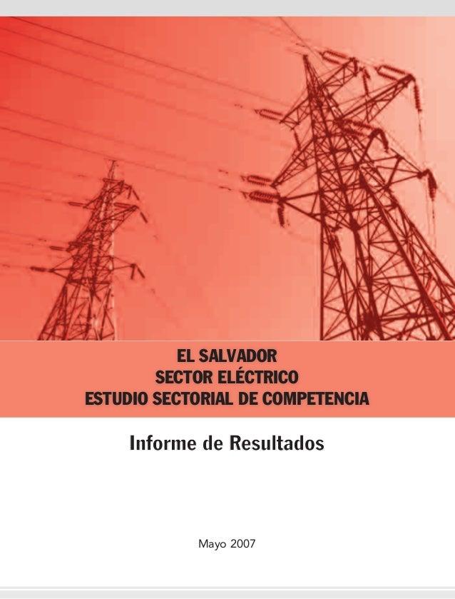EL SALVADOR SECTOR ELÉCTRICO ESTUDIO SECTORIAL DE COMPETENCIA Informe de  Resultados Mayo 2007 ... a36a45c35d289