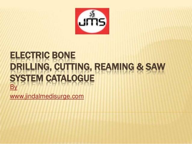 ELECTRIC BONE DRILLING, CUTTING, REAMING & SAW SYSTEM CATALOGUE By www.jindalmedisurge.com