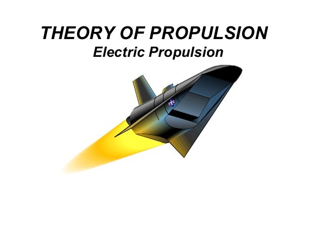 THEORY OF PROPULSION  Electric Propulsion