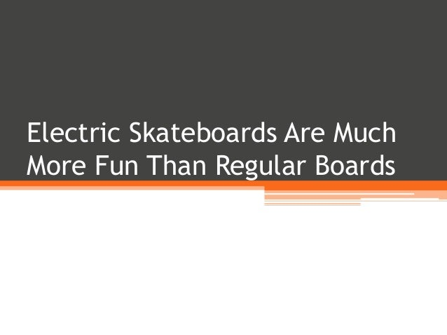 Electric Skateboards Are Much More Fun Than Regular Boards