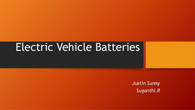 Electric Vehicle Batteries Justin Sunny Suganthi.R