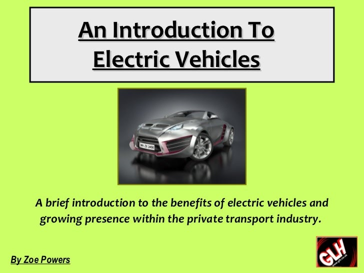 An Introduction To                 Electric Vehicles     A brief introduction to the benefits of electric vehicles and    ...
