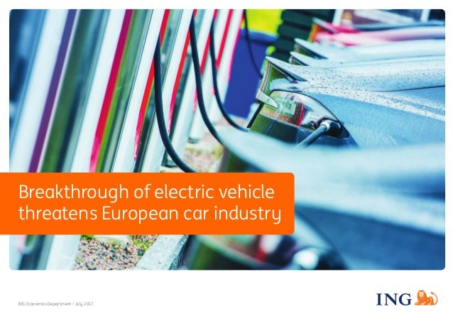 Breakthrough of electric vehicle threatens European car industry ING Economics Department • July 2017