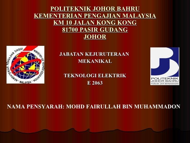 POLITEKNIK JOHOR BAHRU KEMENTERIAN PENGAJIAN MALAYSIA KM 10 JALAN KONG KONG 81700 PASIR GUDANG JOHOR JABATAN KEJURUTERAAN ...