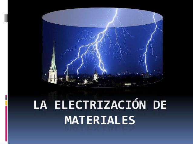 LA ELECTRIZACIÓN DE    MATERIALES