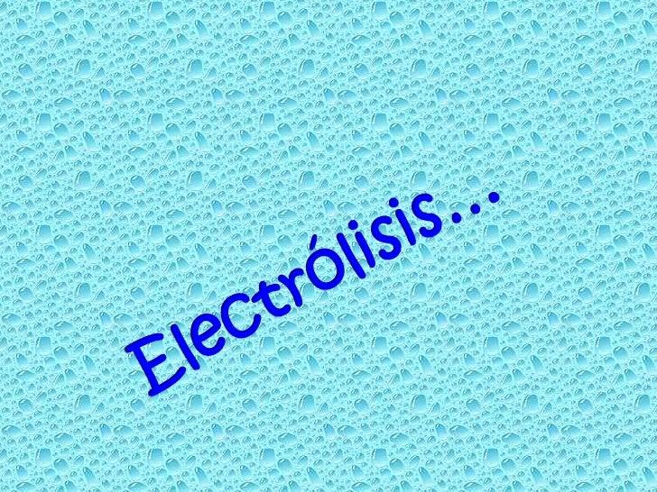 ¿Qué significa electrólisis?