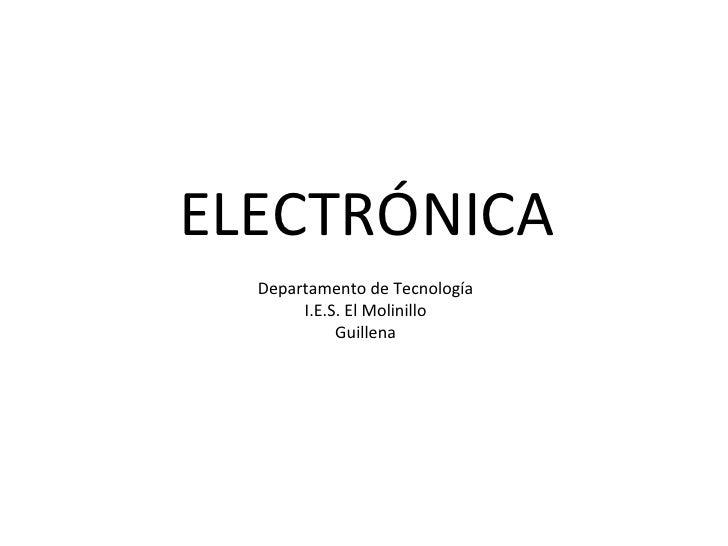 ELECTRÓNICA Departamento de Tecnología I.E.S. El Molinillo Guillena