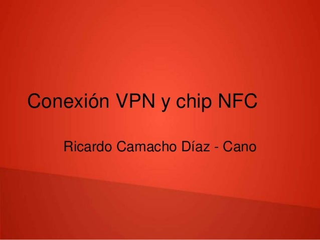 Conexión VPN y chip NFC  Ricardo Camacho Díaz - Cano