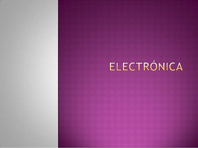La electrónica es la rama de la física y especialización de la ingeniería, que estudia y emplea sistemas cuyo funcionamien...