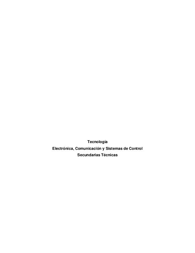 Tecnología  Electrónica, Comunicación y Sistemas de Control  Secundarias Técnicas