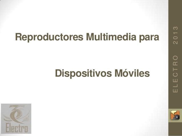 ELECTRO2013 Reproductores Multimedia para la Consulta de Repositorios de Recursos Educativos Abiertos desde Dispositivos M...