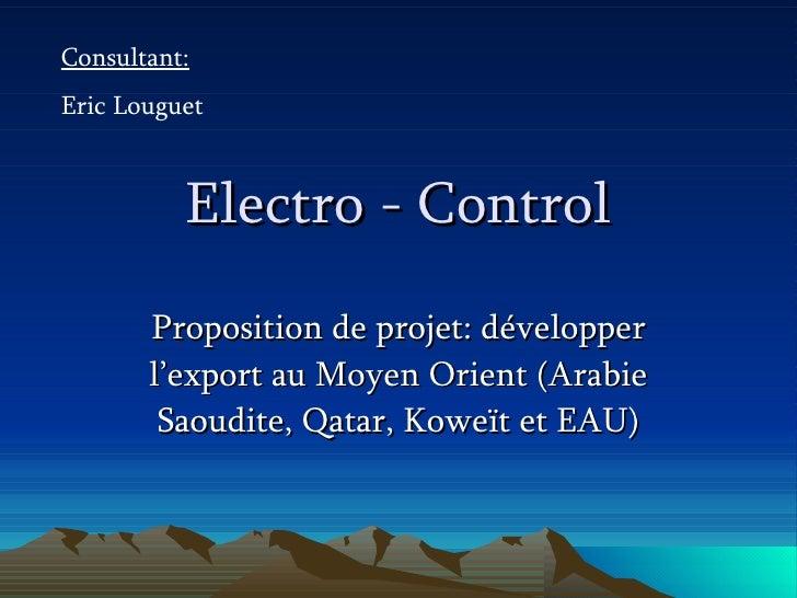 Electro - Control Proposition de projet: développer l'export au Moyen Orient (Arabie Saoudite, Qatar, Koweït et EAU) Consu...