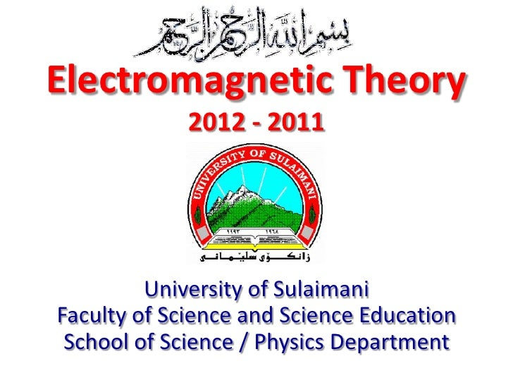 Electromagnetic Theory             2012 - 2011       Dr. Omed Ghareb Abdullah         University of SulaimaniFaculty of Sc...