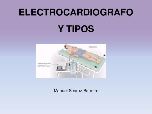 ELECTROCARDIOGRAFOY TIPOSManuel Suárez Barreiro